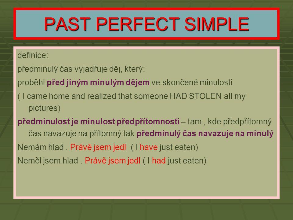 PAST PERFECT SIMPLE definice: předminulý čas vyjadřuje děj, který:
