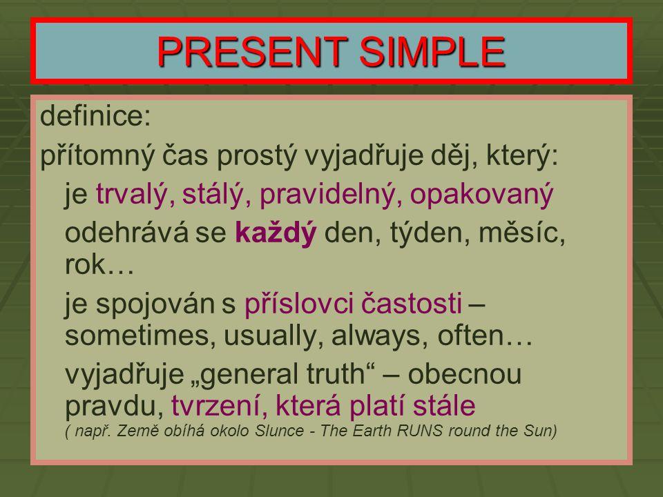 PRESENT SIMPLE definice: přítomný čas prostý vyjadřuje děj, který: