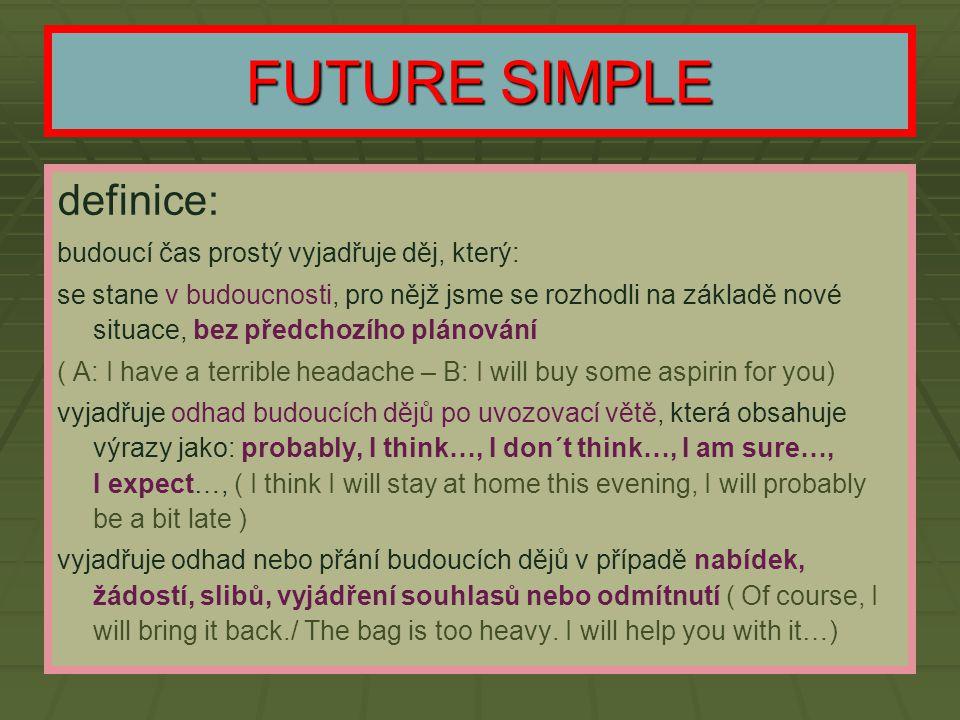 FUTURE SIMPLE definice: budoucí čas prostý vyjadřuje děj, který: