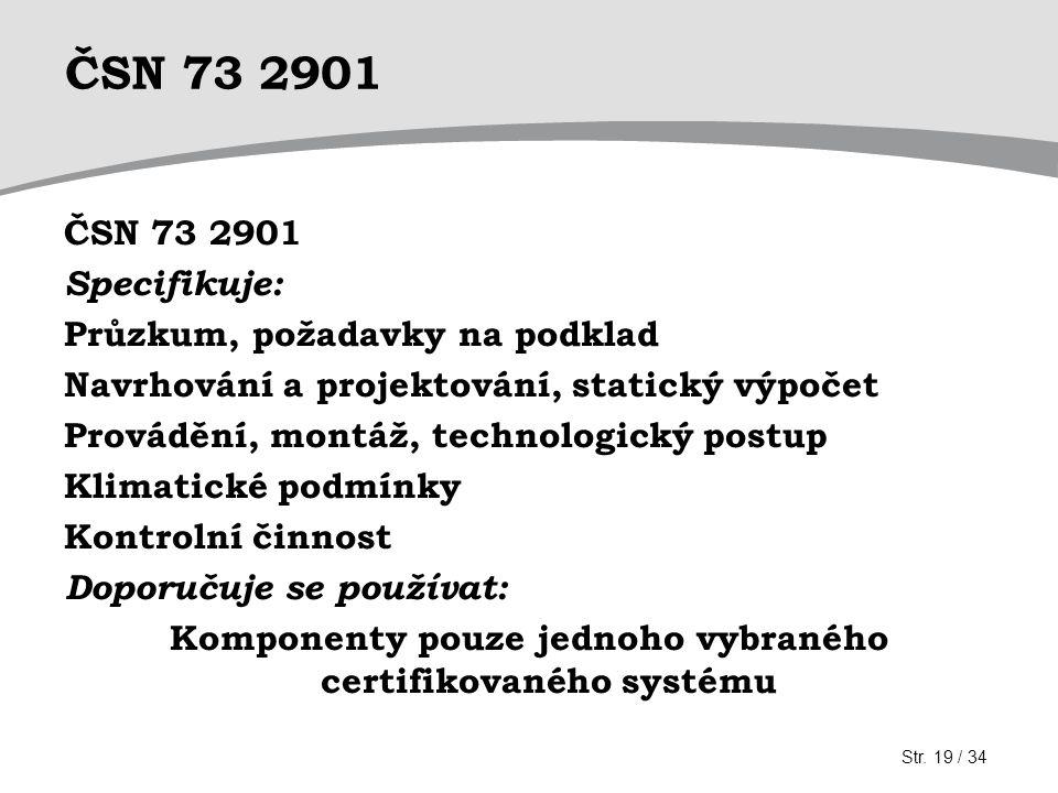 Komponenty pouze jednoho vybraného certifikovaného systému