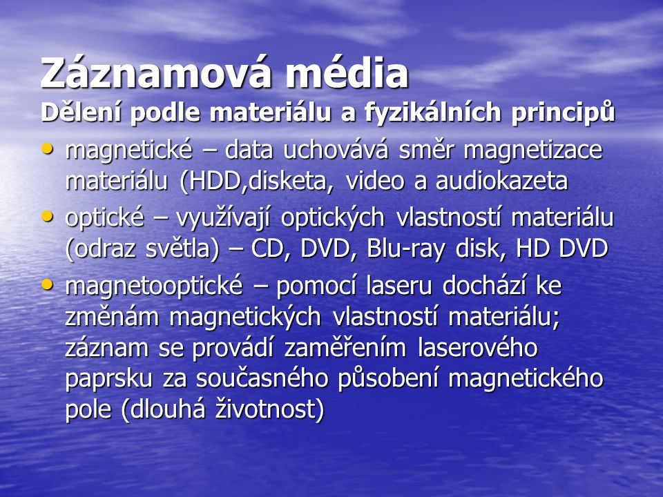 Záznamová média Dělení podle materiálu a fyzikálních principů
