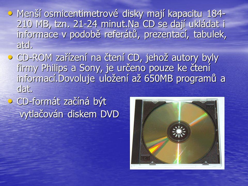 Menší osmicentimetrové disky mají kapacitu 184-210 MB, tzn. 21-24 minut.Na CD se dají ukládat i informace v podobě referátů, prezentací, tabulek, atd.