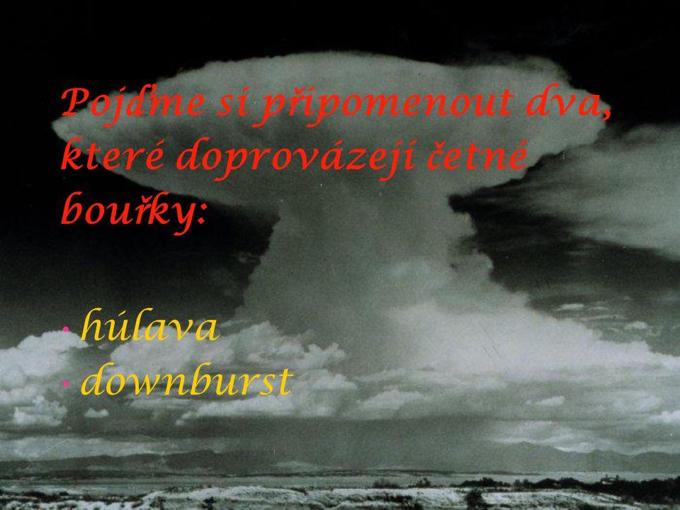 Pojďme si připomenout dva, které doprovázejí četné bouřky:
