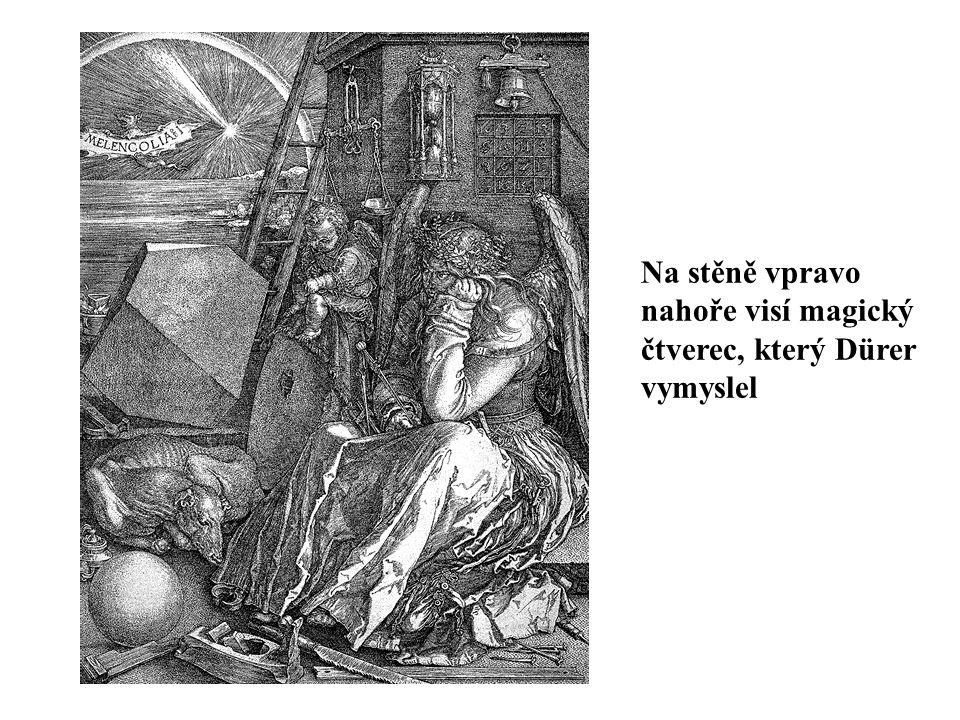 Na stěně vpravo nahoře visí magický čtverec, který Dürer vymyslel
