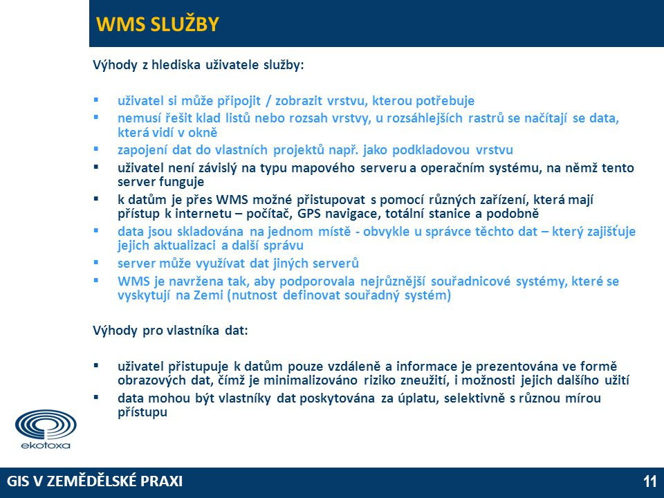 WMS SLUŽBY Výhody z hlediska uživatele služby: