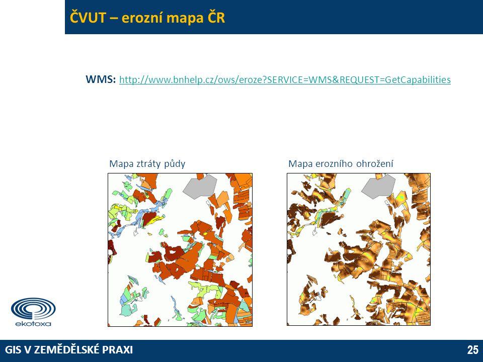 ČVUT – erozní mapa ČR WMS: http://www.bnhelp.cz/ows/eroze SERVICE=WMS&REQUEST=GetCapabilities. Mapa ztráty půdy.