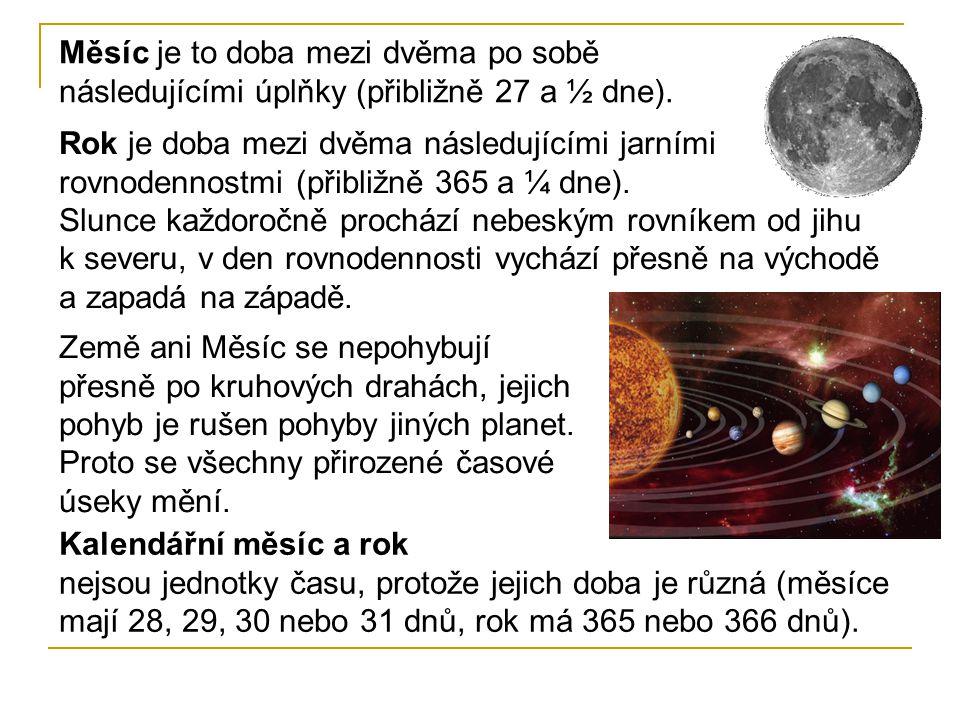 Měsíc je to doba mezi dvěma po sobě následujícími úplňky (přibližně 27 a ½ dne).