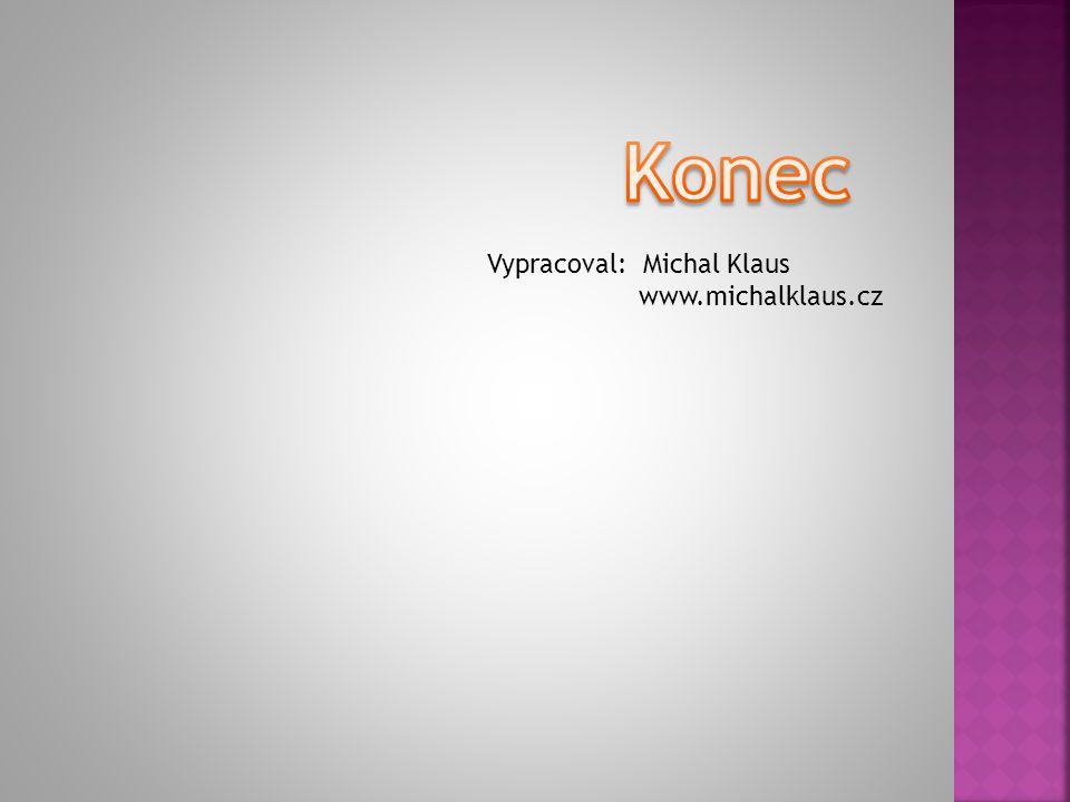 Konec Vypracoval: Michal Klaus www.michalklaus.cz