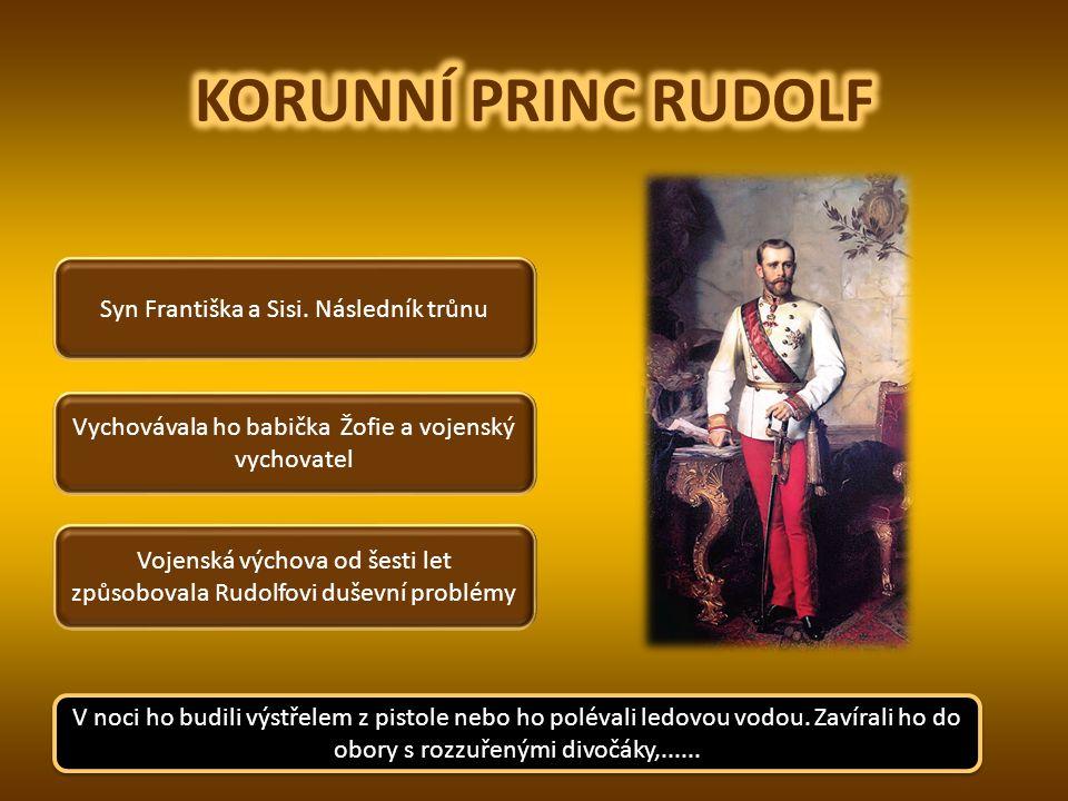 KORUNNÍ PRINC RUDOLF Syn Františka a Sisi. Následník trůnu