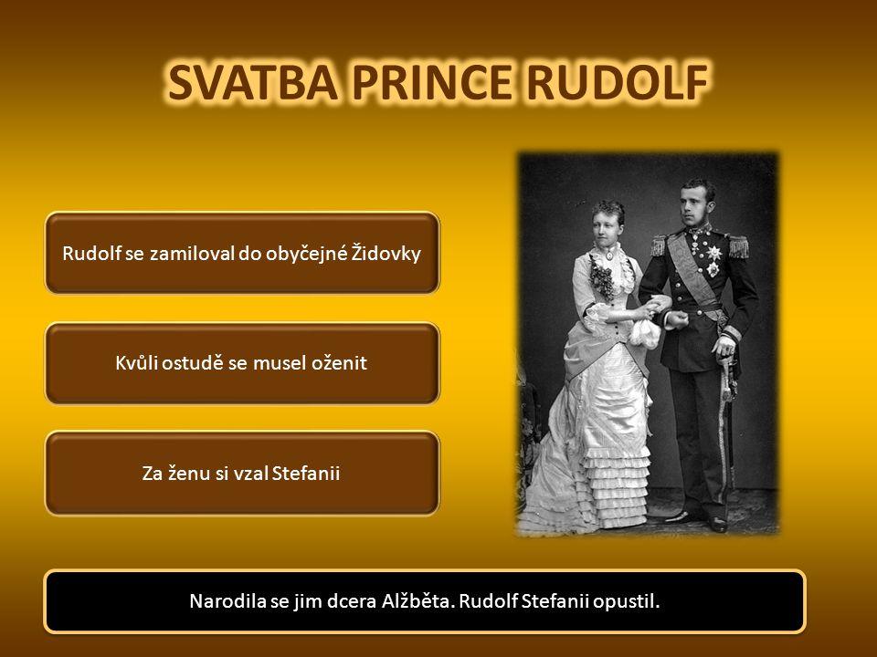 SVATBA PRINCE RUDOLF Rudolf se zamiloval do obyčejné Židovky