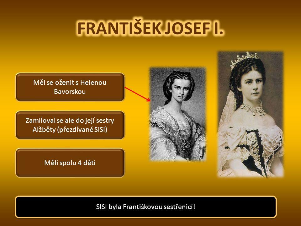 FRANTIŠEK JOSEF I. Měl se oženit s Helenou Bavorskou