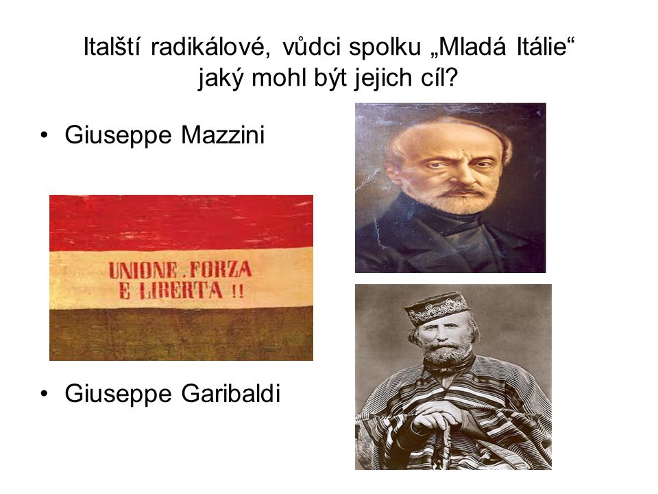 """Italští radikálové, vůdci spolku """"Mladá Itálie jaký mohl být jejich cíl"""