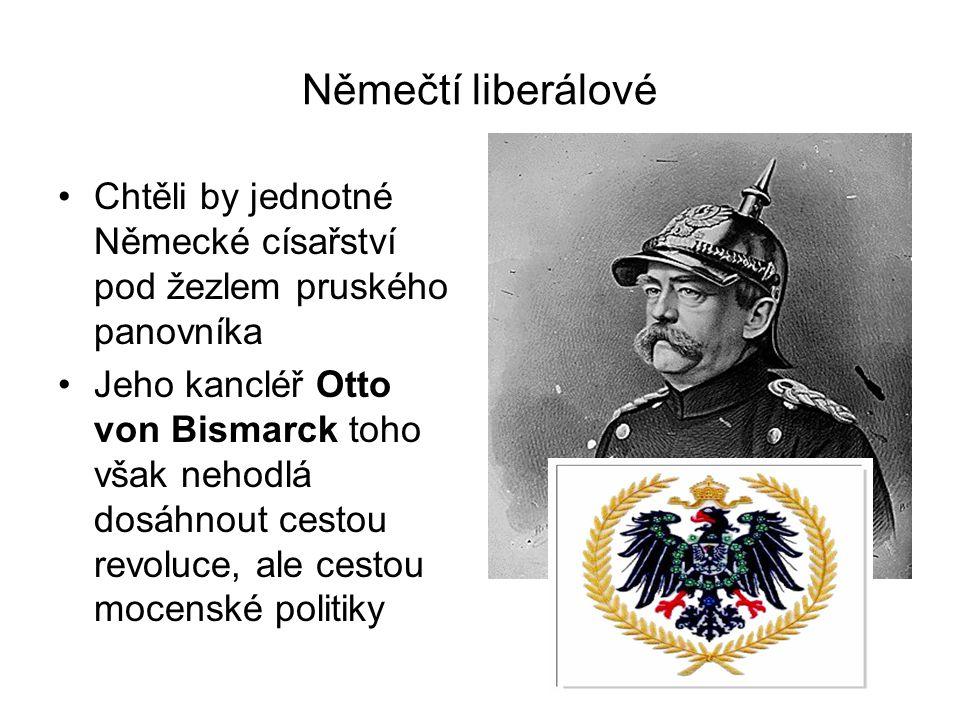 Němečtí liberálové Chtěli by jednotné Německé císařství pod žezlem pruského panovníka.