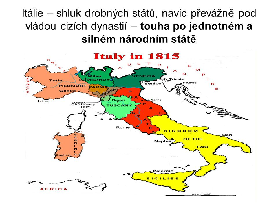 Itálie – shluk drobných států, navíc převážně pod vládou cizích dynastií – touha po jednotném a silném národním státě