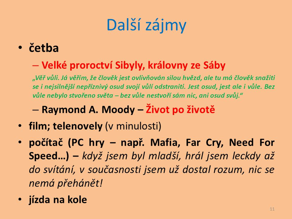 Další zájmy četba Velké proroctví Sibyly, královny ze Sáby