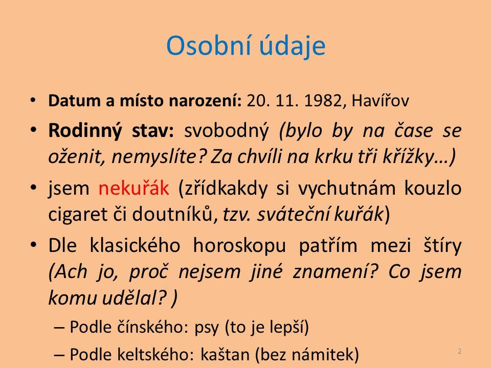 Osobní údaje Datum a místo narození: 20. 11. 1982, Havířov.
