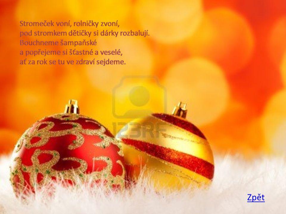 Stromeček voní, rolničky zvoní, pod stromkem dětičky si dárky rozbalují. Bouchneme šampaňské a popřejeme si šťastné a veselé, ať za rok se tu ve zdraví sejdeme.