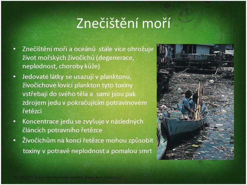 Znečištění moří Znečištění moří a oceánů stále více ohrožuje život mořských živočichů (degenerace, neplodnost, choroby kůže)
