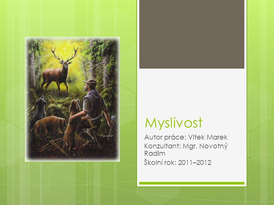 Myslivost Autor práce: Vitek Marek Konzultant: Mgr. Novotný Radim