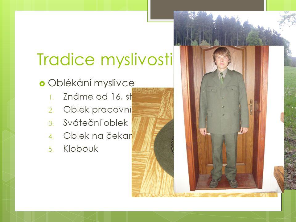 Tradice myslivosti Oblékání myslivce Známe od 16. stol. Oblek pracovní