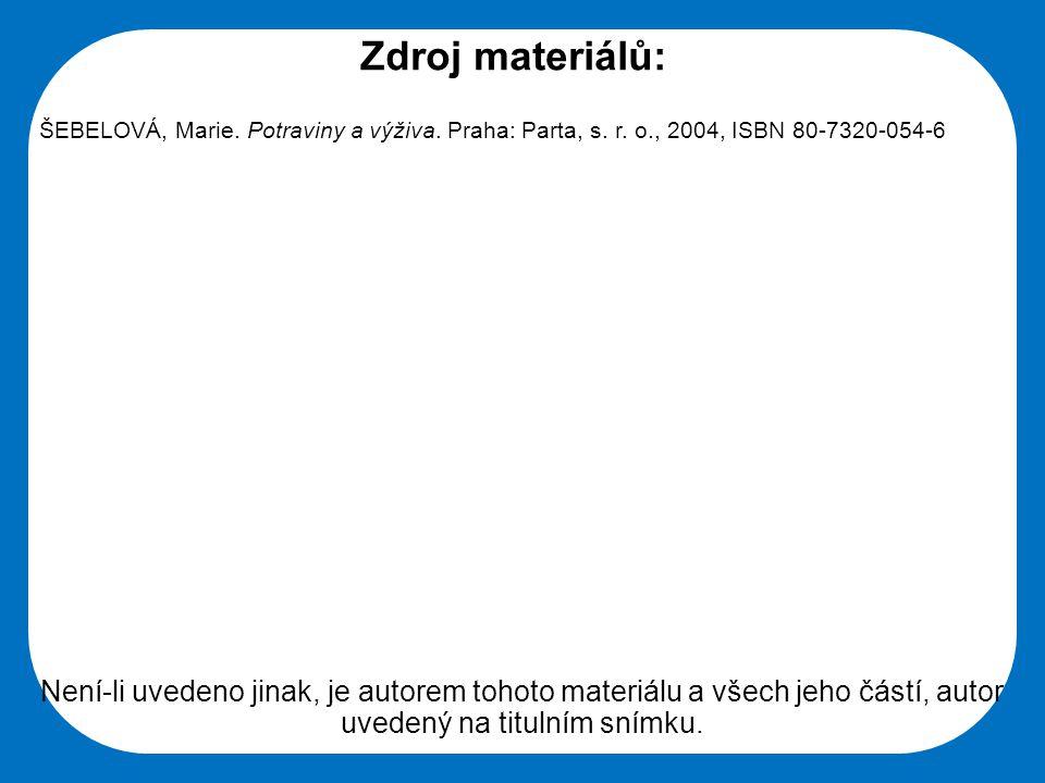 Zdroj materiálů: ŠEBELOVÁ, Marie. Potraviny a výživa. Praha: Parta, s. r. o., 2004, ISBN 80-7320-054-6.
