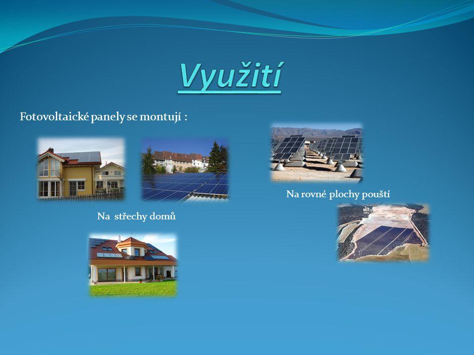 Využití Fotovoltaické panely se montují : Na rovné plochy pouští