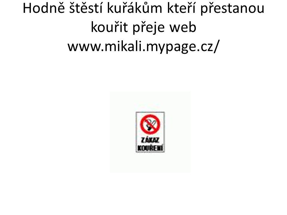 Hodně štěstí kuřákům kteří přestanou kouřit přeje web www.mikali.mypage.cz/