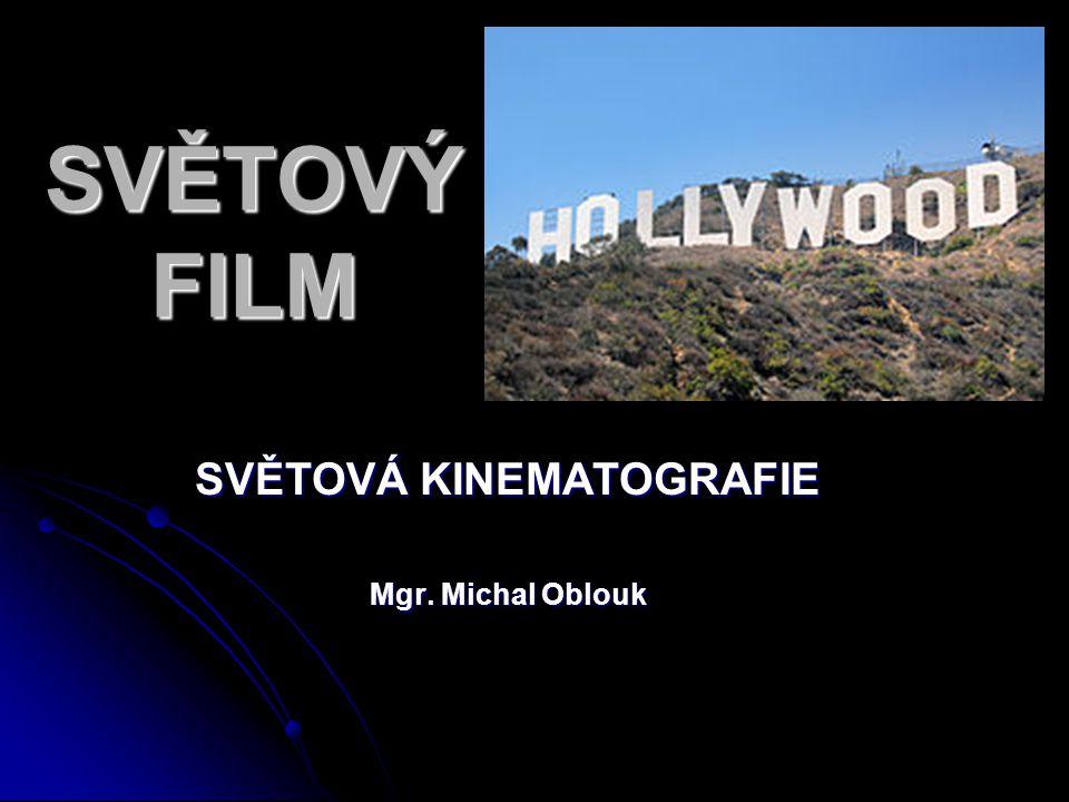 SVĚTOVÁ KINEMATOGRAFIE Mgr. Michal Oblouk