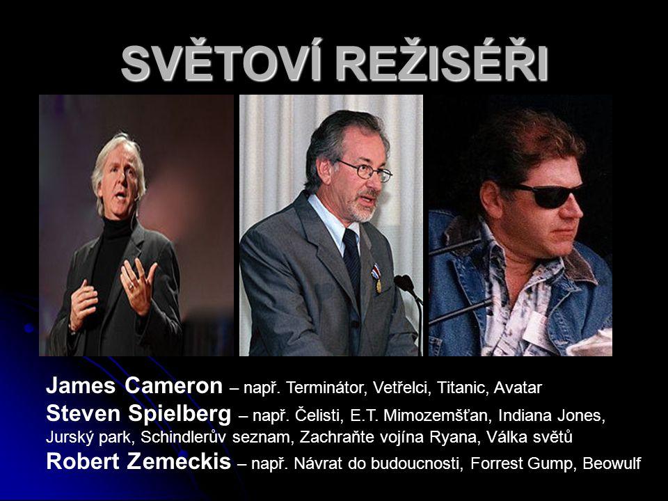 SVĚTOVÍ REŽISÉŘI James Cameron – např. Terminátor, Vetřelci, Titanic, Avatar.