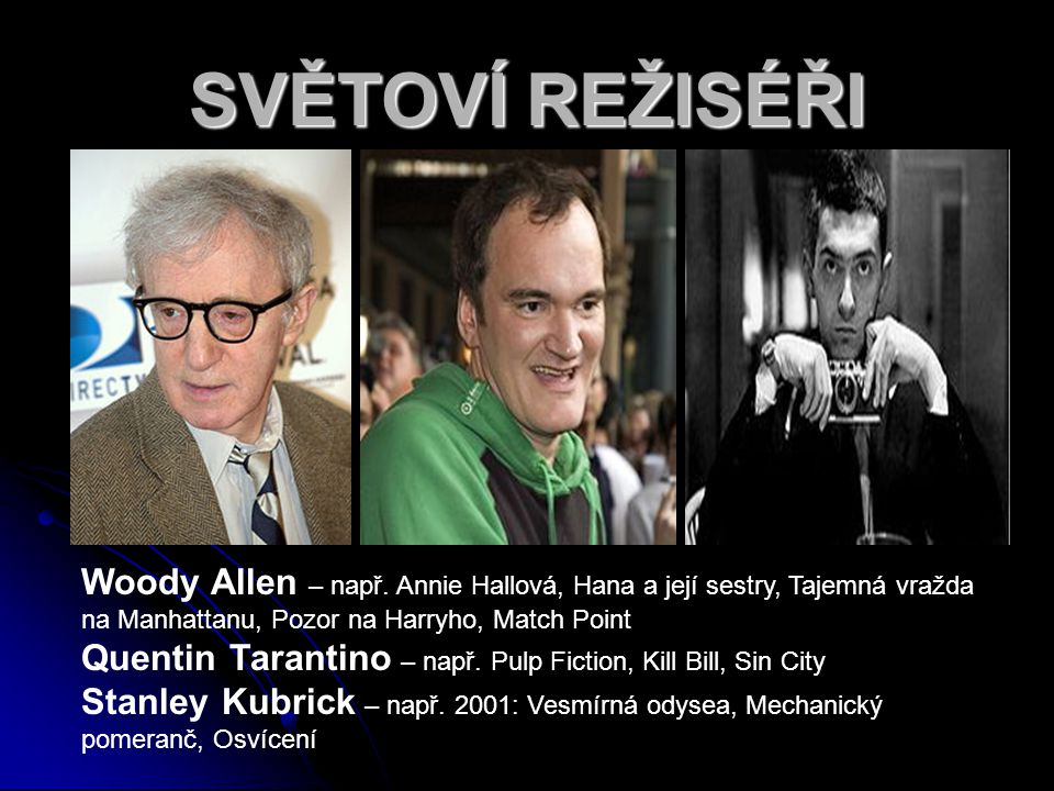 SVĚTOVÍ REŽISÉŘI Woody Allen – např. Annie Hallová, Hana a její sestry, Tajemná vražda na Manhattanu, Pozor na Harryho, Match Point.