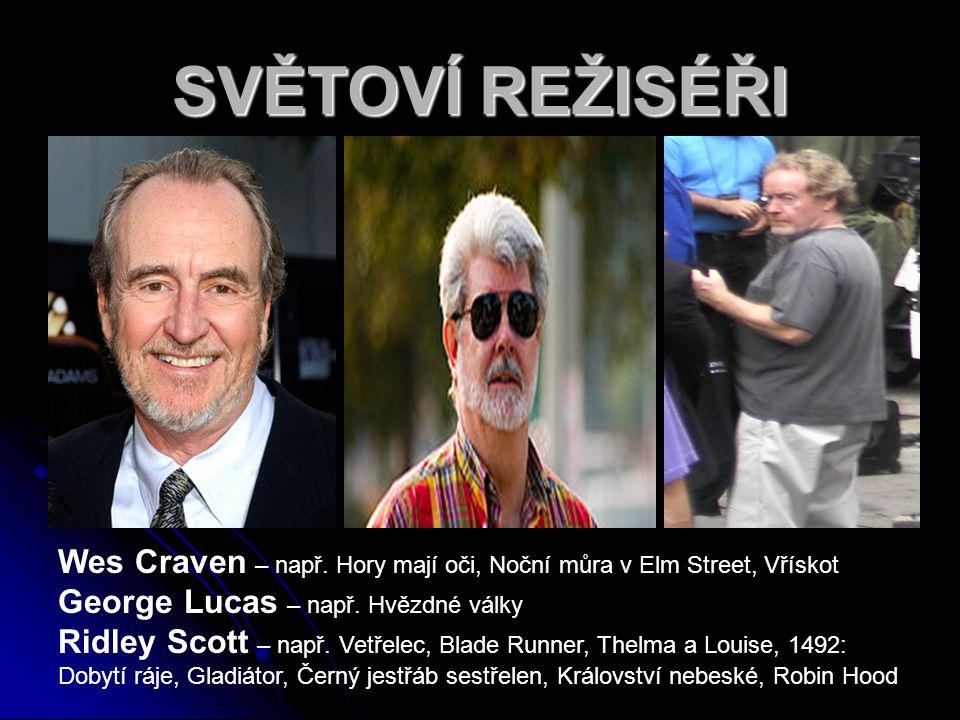 SVĚTOVÍ REŽISÉŘI Wes Craven – např. Hory mají oči, Noční můra v Elm Street, Vřískot. George Lucas – např. Hvězdné války.