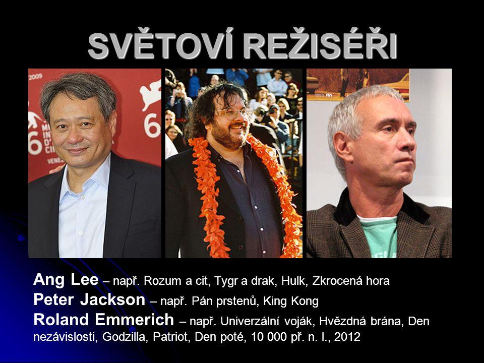 SVĚTOVÍ REŽISÉŘI Ang Lee – např. Rozum a cit, Tygr a drak, Hulk, Zkrocená hora. Peter Jackson – např. Pán prstenů, King Kong.