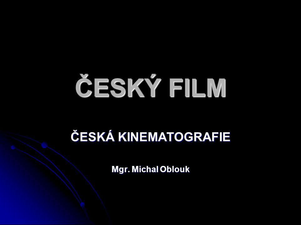 ČESKÁ KINEMATOGRAFIE Mgr. Michal Oblouk