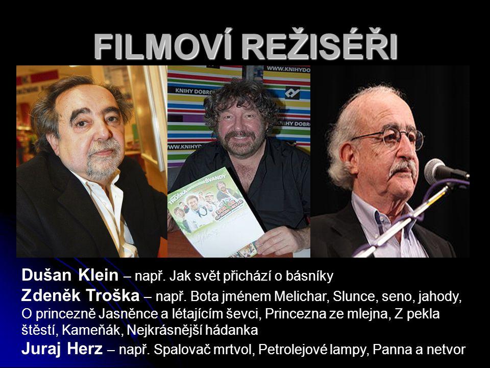 FILMOVÍ REŽISÉŘI Dušan Klein – např. Jak svět přichází o básníky