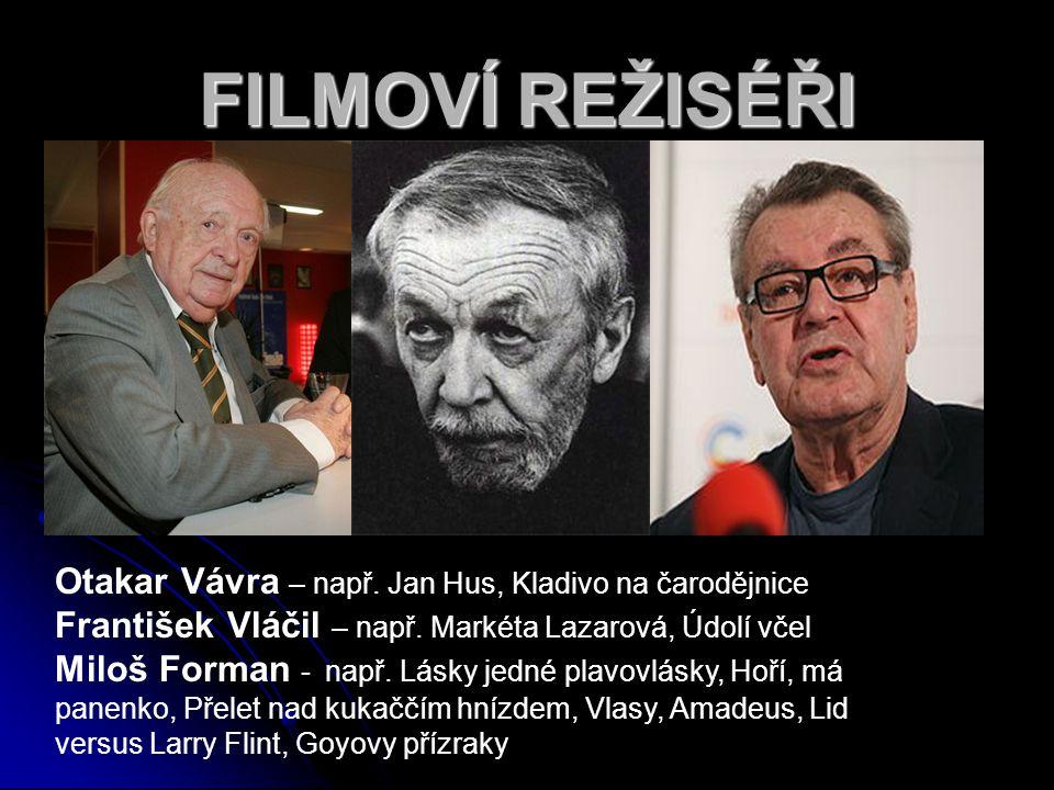 FILMOVÍ REŽISÉŘI Otakar Vávra – např. Jan Hus, Kladivo na čarodějnice