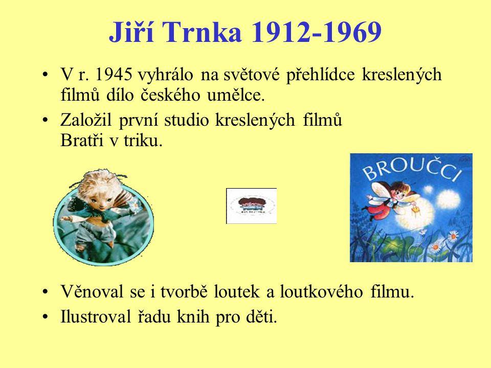 Jiří Trnka 1912-1969 V r. 1945 vyhrálo na světové přehlídce kreslených filmů dílo českého umělce.
