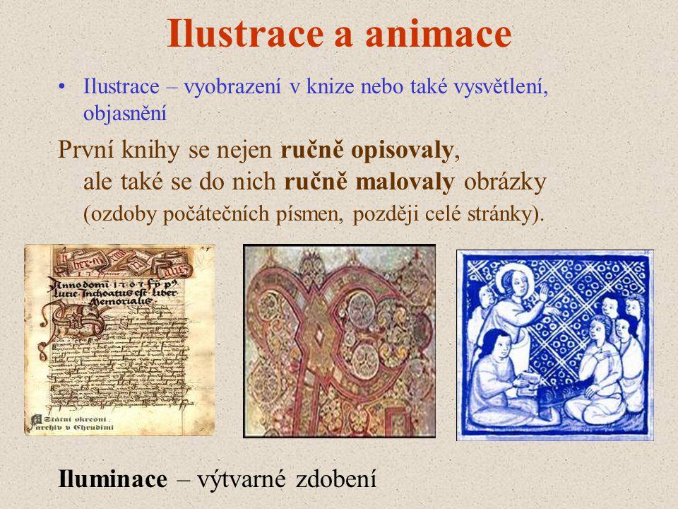 Ilustrace a animace Ilustrace – vyobrazení v knize nebo také vysvětlení, objasnění.