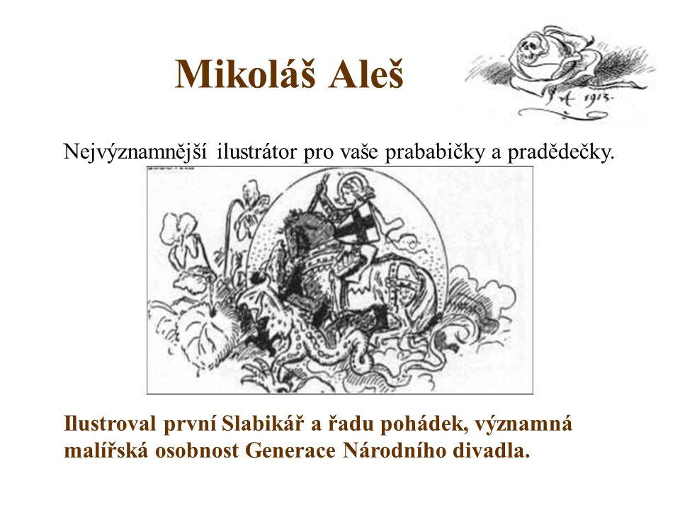 Mikoláš Aleš Nejvýznamnější ilustrátor pro vaše prababičky a pradědečky.