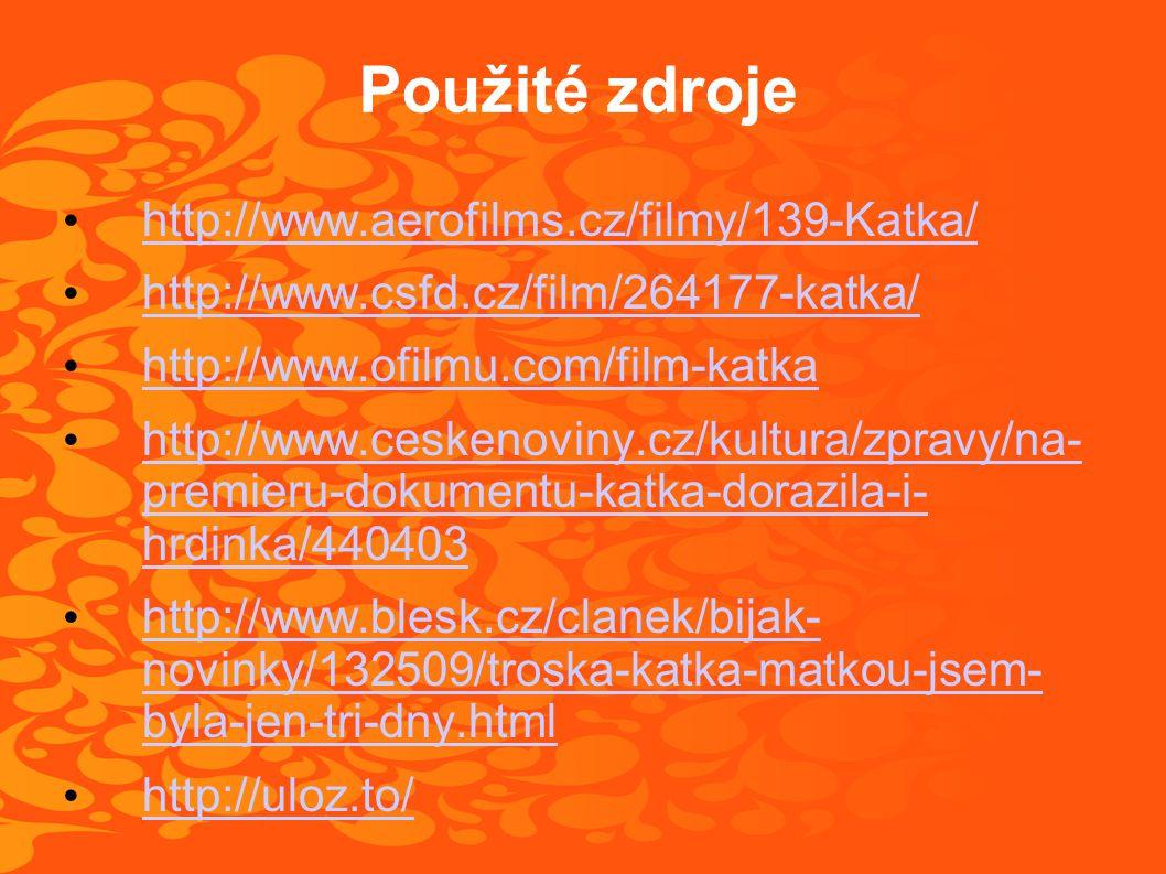 Použité zdroje http://www.aerofilms.cz/filmy/139-Katka/