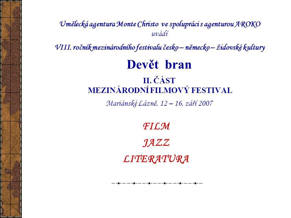 Umělecká agentura Monte Christo ve spolupráci s agenturou AROKO uvádí VIII. ročník mezinárodního festivalu česko – německo – židovské kultury Devět bran II. ČÁST MEZINÁRODNÍ FILMOVÝ FESTIVAL Mariánské Lázně, 12 – 16. září 2007