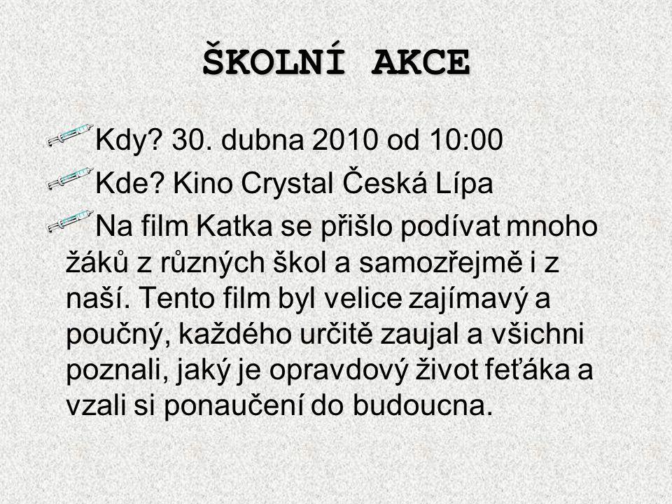 ŠKOLNÍ AKCE Kdy 30. dubna 2010 od 10:00 Kde Kino Crystal Česká Lípa