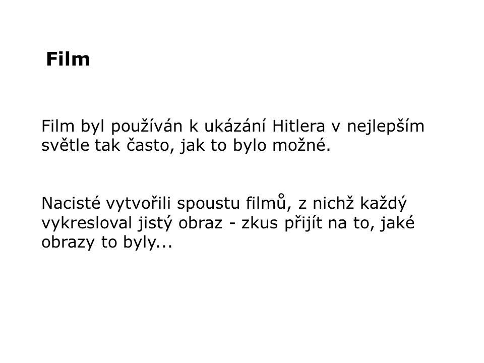 Film Film byl používán k ukázání Hitlera v nejlepším světle tak často, jak to bylo možné.