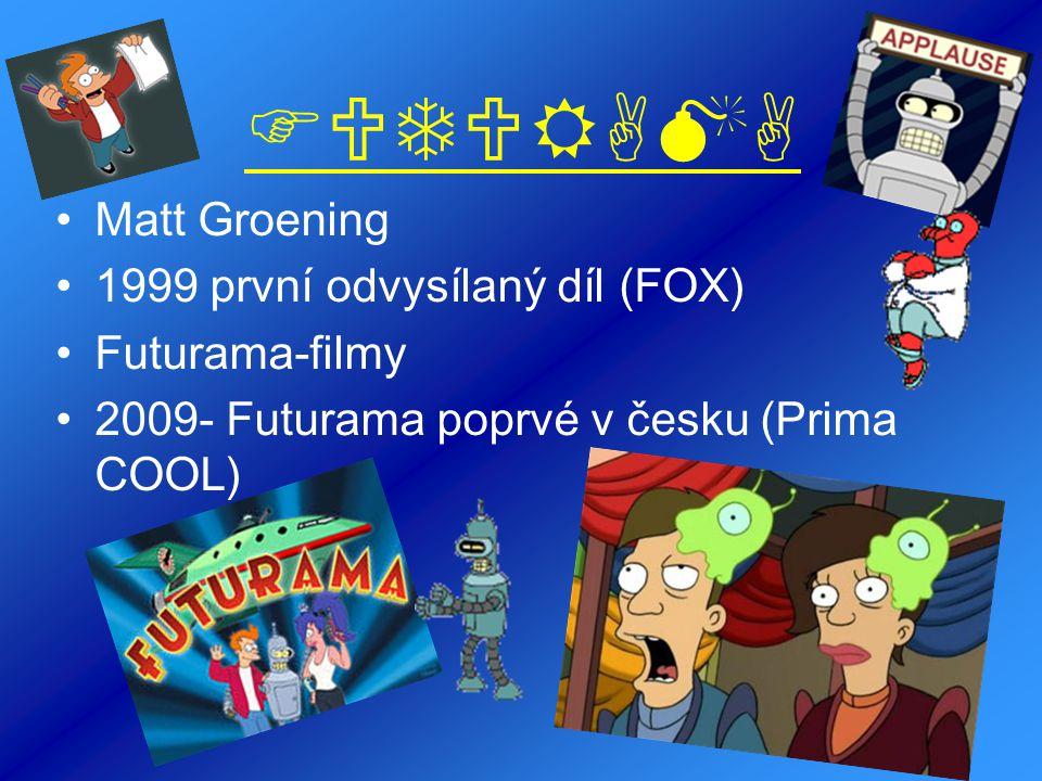 FUTURAMA Matt Groening 1999 první odvysílaný díl (FOX) Futurama-filmy