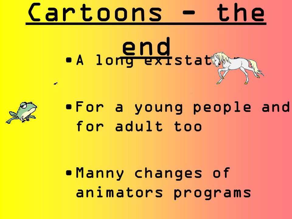 Cartoons - the end A long existation