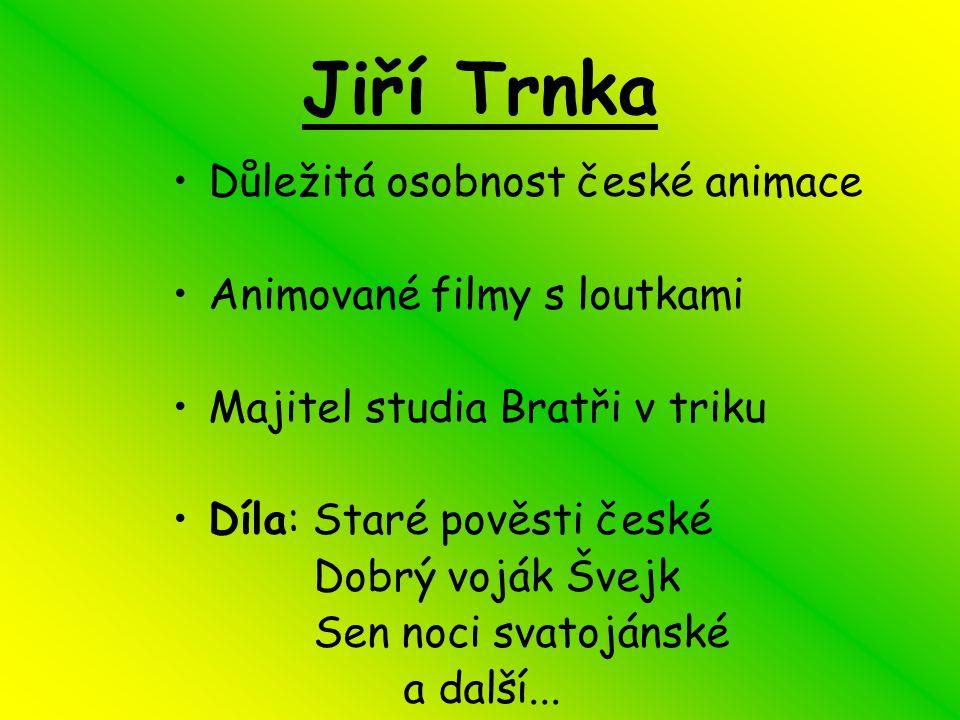 Jiří Trnka Důležitá osobnost české animace Animované filmy s loutkami