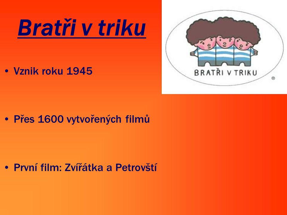 Bratři v triku Vznik roku 1945 Přes 1600 vytvořených filmů