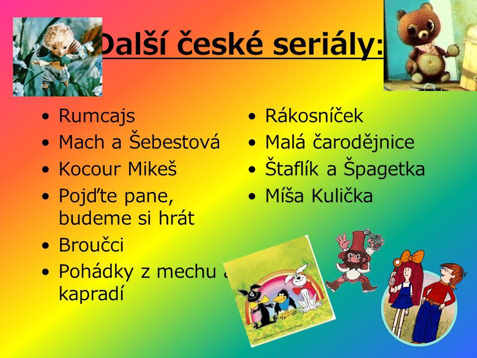 Další české seriály: Rumcajs Mach a Šebestová Kocour Mikeš