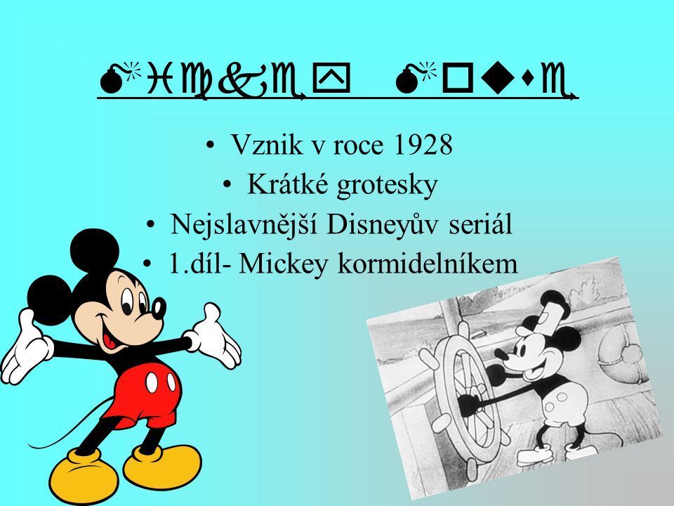 Mickey Mouse Vznik v roce 1928 Krátké grotesky