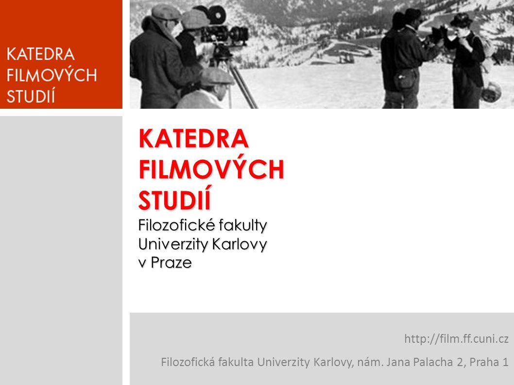 KATEDRA FILMOVÝCH STUDIÍ Filozofické fakulty Univerzity Karlovy