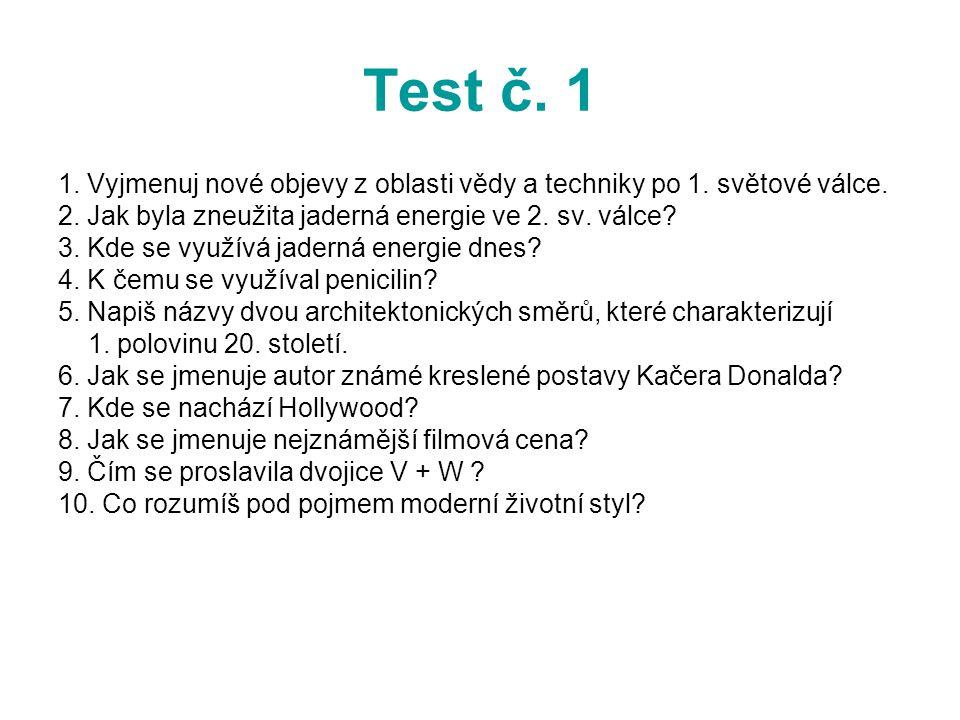 Test č. 1 1. Vyjmenuj nové objevy z oblasti vědy a techniky po 1. světové válce. 2. Jak byla zneužita jaderná energie ve 2. sv. válce